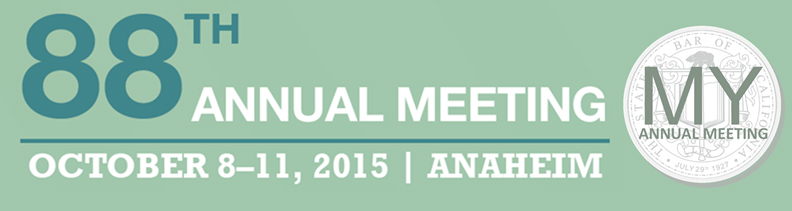 88th Annual Meeting, October 8-11, 2014, Anaheim: My State Bar Annual Meeting