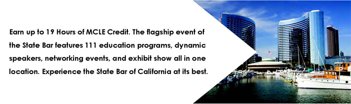 Earn up to 19 hours of MCLE credit. The flagship event of the State Bar features 111 education programs, dynamic speakers, networking events, and exhibit show all in one location.  Experience the State Bar of Californai at its best.