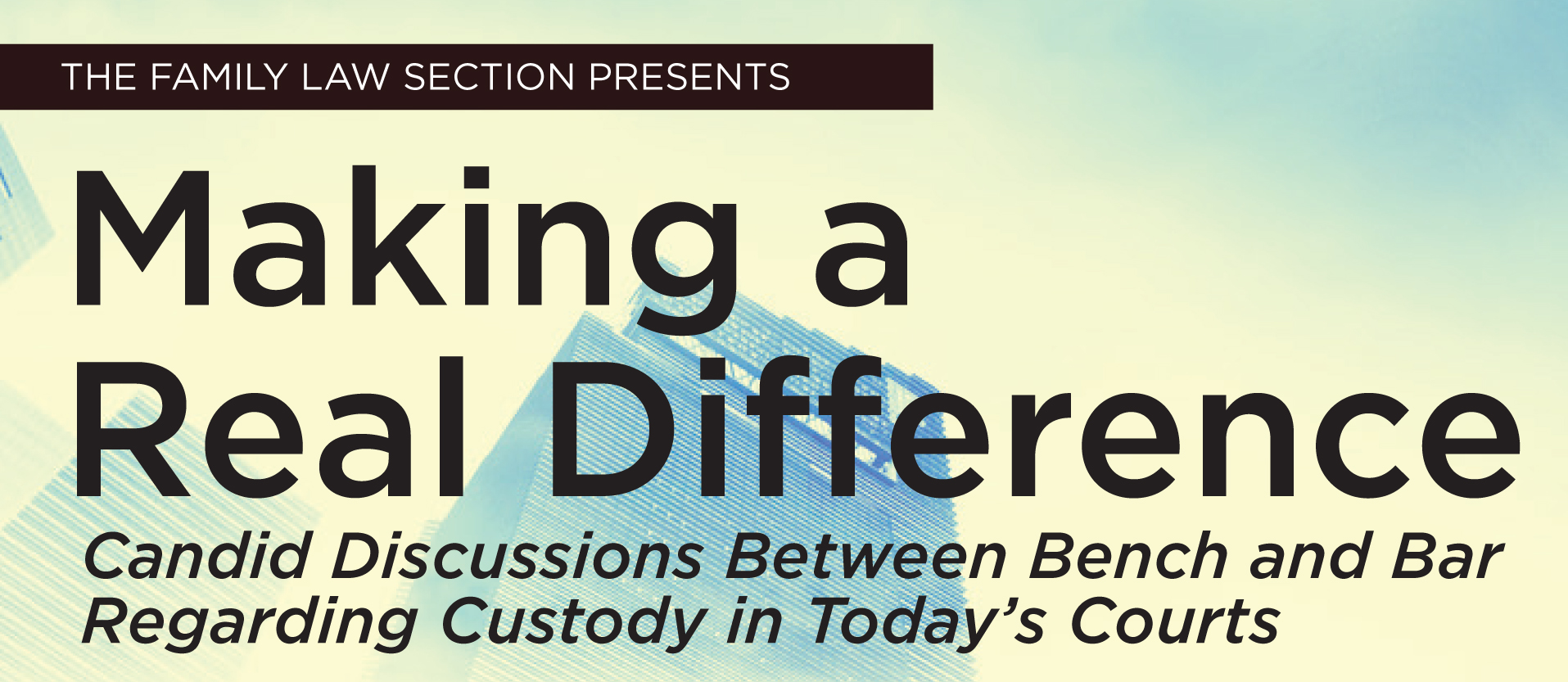 Making a Real Difference: Candid Discussions Between Bench and Bar Regarding Custody in Today's Courts