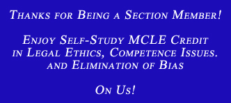 Thanks for being a Section member! Enjoy self-study MCLE credit in egal Ethics, Competence Issues, and Elimination of Bias on us!